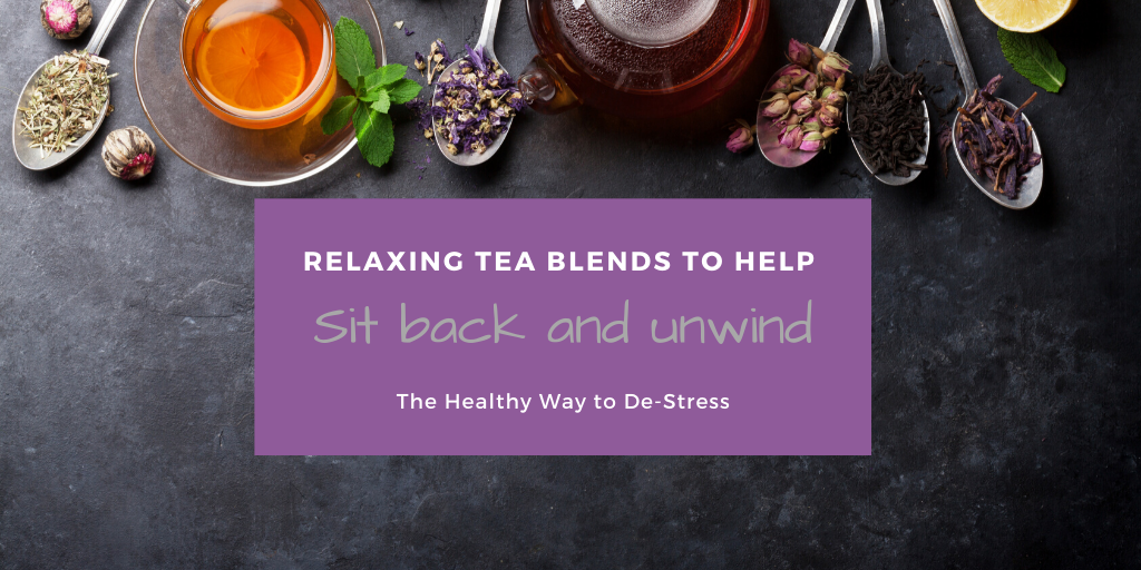 Relaxing Tea Blends for when you need to De-Stress